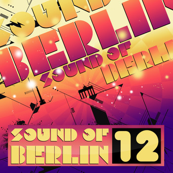 Various Artists - Sound of Berlin 12 - The Finest Club Sounds Selection of House, Electro, Minimal and Techno