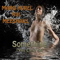 Marq Aurel - Something (You Can't Be) (Original Edition)