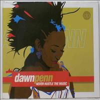 Dawn Penn - Never Hustle The Music