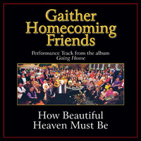 Bill & Gloria Gaither - How Beautiful Heaven Must Be Performance Tracks
