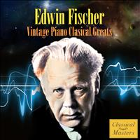 Edwin Fischer - Vintage Piano Classical Greats