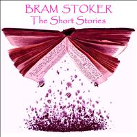 Bram Stoker - Bram Stoker - The Short Stories