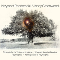Krzysztof Penderecki and Jonny Greenwood - Penderecki & Greenwood: Threnody for the Victims of Hiroshima / Popcorn Superhet Receiver / Polymorphia / 48 Responses to Polymorphia