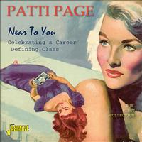 "Patti Page - Near To You - Celebrating A Career….Defining Class ""The First Collection """