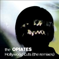 The Opiates - Hollywood Cuts (The Remixes)