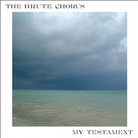 The Brute Chorus - My Testament