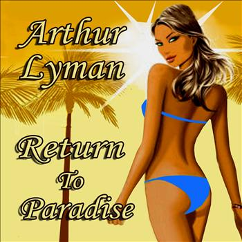 Arthur Lyman - Return To Paradise