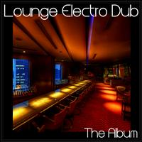 Various Artists - Lounge Electro Dub - The Album