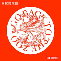 Go Back To The Zoo - Somebody Else