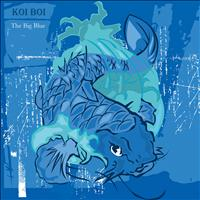 Koi Boi - The Big Blue