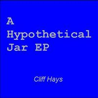 Cliff Hays - A Hypothetical Jar