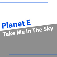 Planet E - Take Me In the Sky