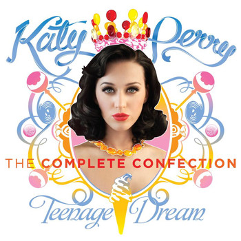 Katy Perry - Katy Perry - Teenage Dream: The Complete Confection