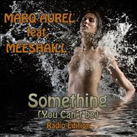 Marq Aurel - Something (You Can't Be) (Radio Edition)