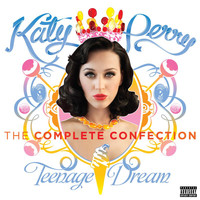 Katy Perry - Katy Perry - Teenage Dream: The Complete Confection (Explicit)