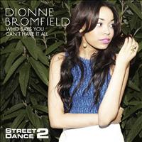 Dionne Bromfield - Who Says You Can't Have It All (StreetDance 2 Mix)