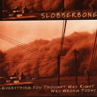 Slobberbone - Everything You Thought Was Right Was Wrong Today