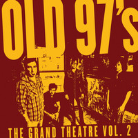 Old 97's - The Grand Theatre Vol. 2
