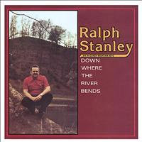 Ralph Stanley - Down Where The River Bends