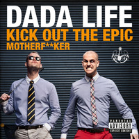 Dada Life - Kick Out The Epic Motherf**ker (Vocal Version [Explicit])