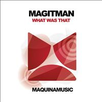 Magitman - What Was That