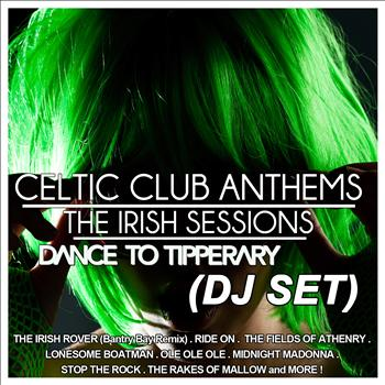 Dance to Tipperary DJ Set - Celtic Club Anthems (The Irish Sessions)
