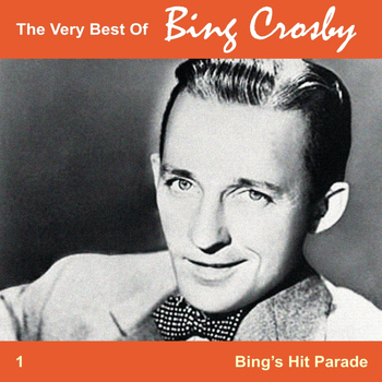 Bing Crosby - The Very Best of Bing, Vol. 1 - Bing's Hit Parade