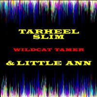 Tarheel Slim & Little Ann - Wildcat Tamer