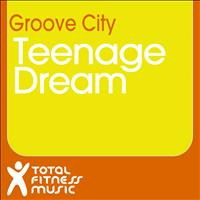 Groove City - Teenage Dream
