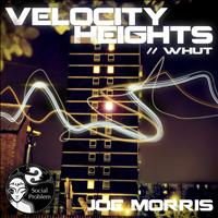 JOE MORRIS - Velocity Heights / Whut