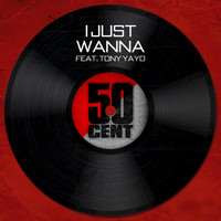 50 Cent / Tony Yayo - I Just Wanna