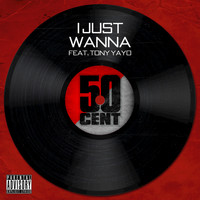 50 Cent / Tony Yayo - I Just Wanna (Explicit)