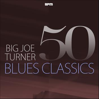 Big Joe Turner - 50 Blues Classics