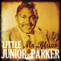 Junior Parker - Little Junior Parker: Mr. Blues