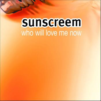Sunscreem - Who Will Love Me Now?