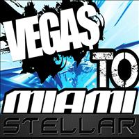 Stellar - Vegas To Miami