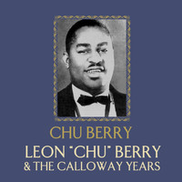 "Chu Berry - Leon ""Chu"" Berry And The Calloway Years"
