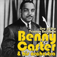 Benny Carter And His Orchestra - Live At The Trianon Ballroom