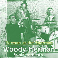 Woody Herman & His Orchestra - Herman At The Sherman