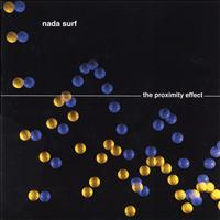 Nada Surf - The Proximity Effect