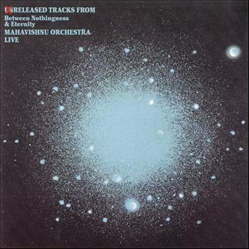 Mahavishnu Orchestra - Unreleased Tracks From Between Nothingness & Eternity