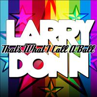 Larry Donn - That's What I Call A Ball