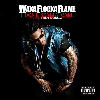 Waka Flocka Flame - I Don't Really Care (feat. Trey Songz) (Explicit)