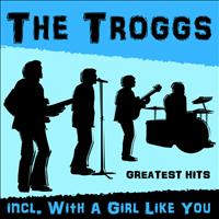 The Troggs - Greatest Hits Incl. With A Girl Like You
