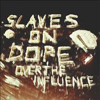 Slaves On Dope - Over The Influence