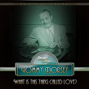 Tommy Dorsey - What is This Thing Called Love?
