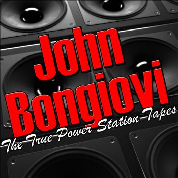 John Bongiovi - The True Power Station Tapes