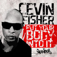 Cevin Fisher - Put Your Body Into It