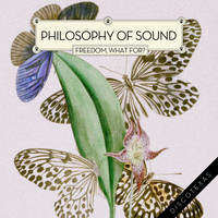 Philosophy Of Sound - Freedom, What For ?