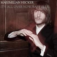 Maximilian Hecker - It's All Over Now, Baby Blue